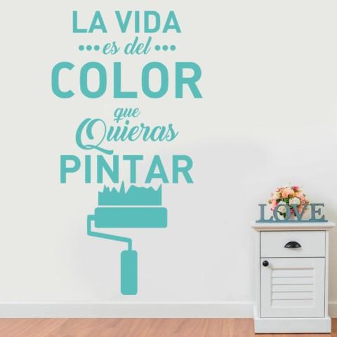 Vinilos de Frases - La vida del color que la quieras pintar